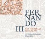 Fernando III Rex HIspaniae en Burgos. Historia, memoria e imagen